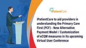 iPatientCare to aid providers in understanding the Primary Care First (PCF)